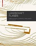 Landschaft planen: Dimensionen, Elemente, Typologien - Astrid Zimmermann