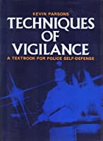Techniques of Vigilance: A Textbook for Police Self-Defense 0804812144 Book Cover