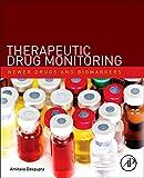 Therapeutic Drug Monitoring: Newer Drugs and Biomarkers - Amitava Dasgupta PhD  DABCC