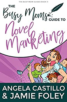 The Busy Moms Guide to Novel Marketing (Busy Moms Guides Book 3) by [Jamie Foley, Angela Castillo]
