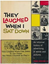 They Laughed When I Sat Down: An Informal History of Advertising in Words and Pictures