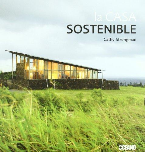 La casa sostenible: La información imprescindible para construir, reformar y...