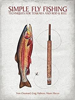 Simple Fly Fishing: Techniques for Tenkara and Rod and Reel