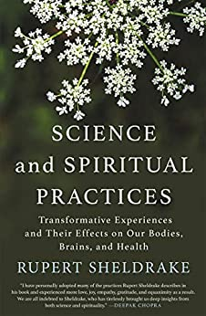 Science and Spiritual Practices: Transformative Experiences and Their Effects on Our Bodies, Brains, and Health by [Rupert Sheldrake]
