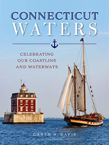 Connecticut Waters: Celebrating Our Coastline and Waterways -  Davis, Caryn B., Hardcover