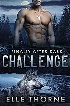 Challenge: Finally After Dark (Shifters Forever Worlds Book 44) by [Elle Thorne]
