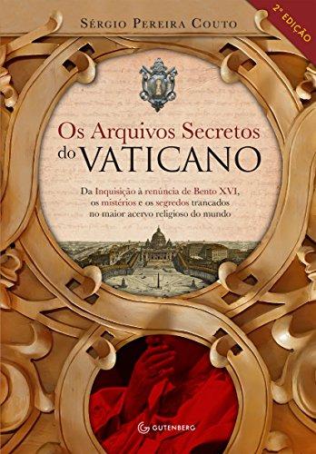 Os arquivos secretos do Vaticano: Da inquisição à renúncia de Bento XVI, os mistérios e os segredos trancados no maior acervo religioso do mundo