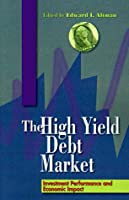 The High-Yield Debt Market: Investment Performance and Economic Impact
