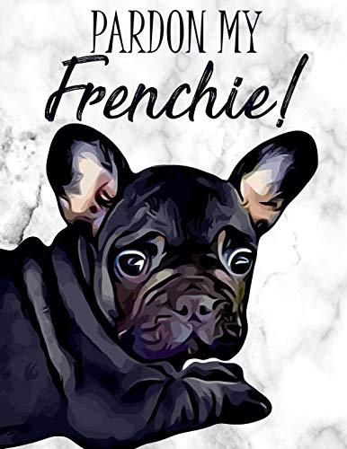 Pardon My Frenchie!: Creative Journal - 8.5' x 11'