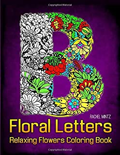 Floral Letters - Relaxing Flowers Coloring Book: Ornamental Decorated Typography For Unwinding Stress