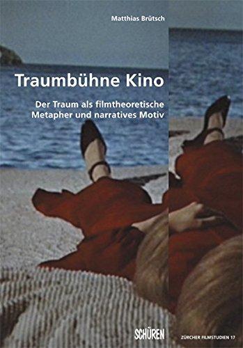 Traumbühne Kino: Der Traum als filmtheoretische Metapher und narratives Motiv (Zürcher Filmstudien)