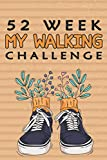 52 Week My Walking Challenge: Weekly Walking Journal:Cute Sport Shoe & Flower Cover-Target & Goal Challenge,Step Count Workout Book,Fitness Walker ... Girl,Woman