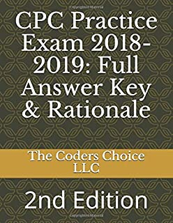 CPC Practice Exam 2018-2019: Full Answer Key & Rationale: 2nd Edition