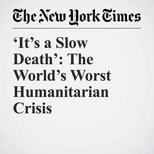 'It's a Slow Death': The World's Worst Humanitarian Crisis copertina