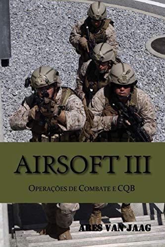 Airsoft III: Operações de combate e CQB (Airsoft em português Livro 3)