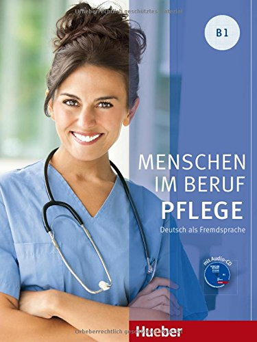 Menschen im Beruf - Pflege B1: Deutsch als Fremdsprache / Kursbuch mit Audio-CD