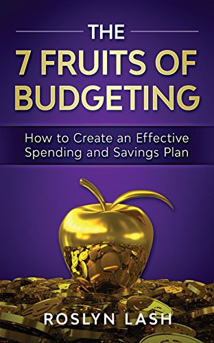 The 7 Fruits of Budgeting: How To Create An Effective Spending And Savings Plan
