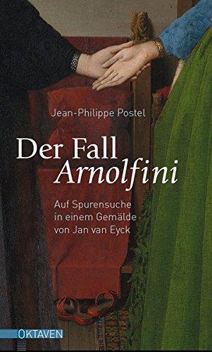 Der Fall Arnolfini: Auf Spurensuche in einem Gemälde von Jan van Eyck (Oktaven / Das kleine feine Imprint für Kunst im Leben und Lebenskunst)