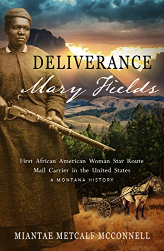 Book: Deliverance Mary Fields, First African American Woman Star Route Mail Carrier in the United States - A Montana History by Miantae Metcalf McConnell