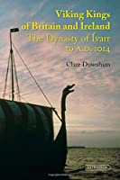 Viking Kings of Britain and Ireland: The Dynasty of Ivarr to A.D. 1014