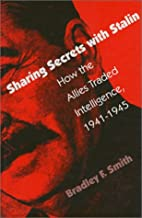 Sharing Secrets with Stalin: How the Allies Traded Intelligence, 1941-1945 (Modern War Studies (Hardcover))