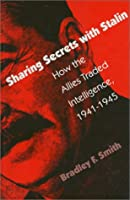 Sharing Secrets With Stalin: How the Allies Traded Intelligence, 1941-1945 (Modern War Studies)