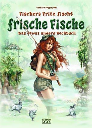 Fischers Fritz fischt frische Fische: Das etwas andere Kochbuch