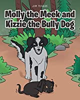 Molly the Meek and Kizzie the Bully Dog