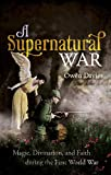 A Supernatural War: Magic, Divination, and Faith during the First World War (English Edition)