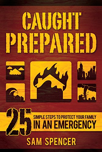 Caught Prepared: 25 Simple Steps to Protect Your Family in an Emergency by [Sam Spencer]