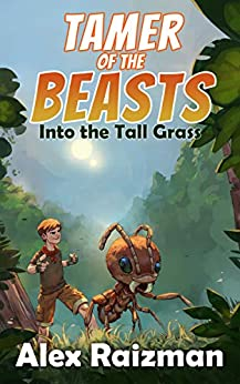 Into the Tall Grass: A Monster Tamer Gamelit Adventure (Tamer of the Beasts Book 1) by [Alex Raizman]