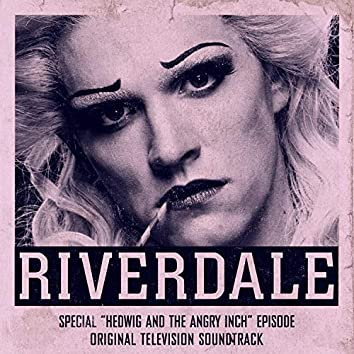 Riverdale: Special Episode - Hedwig and the Angry Inch the Musical (Original Television Soundtrack)