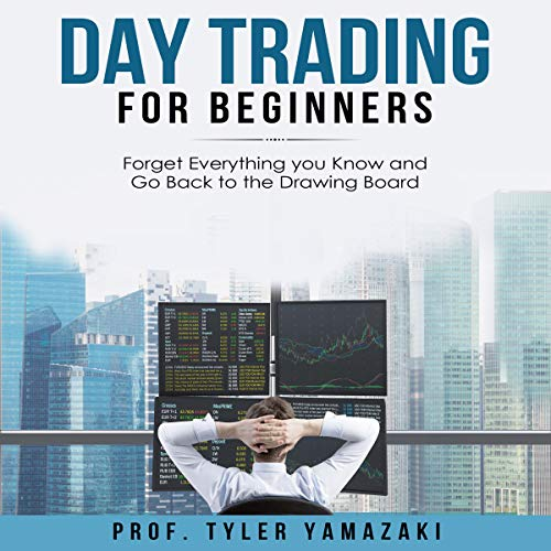 Day Trading for Beginners: Forget Everything You Know and Go Back to the Drawing Board audiobook cover art