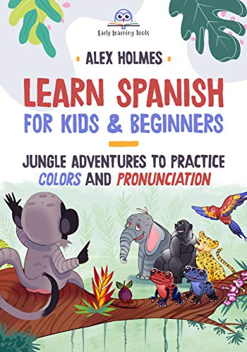 Learn Spanish for Kids & Beginners: Jungle Adventures to Practice Colors and Pronunciation (Early Readers Kids and Beginners Spanish with Sony Book 1) (English Edition)