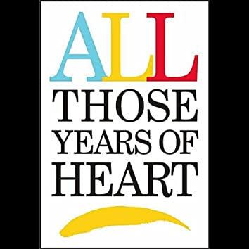 All Those Years of Heart