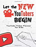 Let the New Youtuber Begin: YouTube Video Planner for Kids, Budding Vlogger Social Media Influencers Creator How to Success Planning Channel Ideas and ... Subscriber and Likes Tracker Workbook