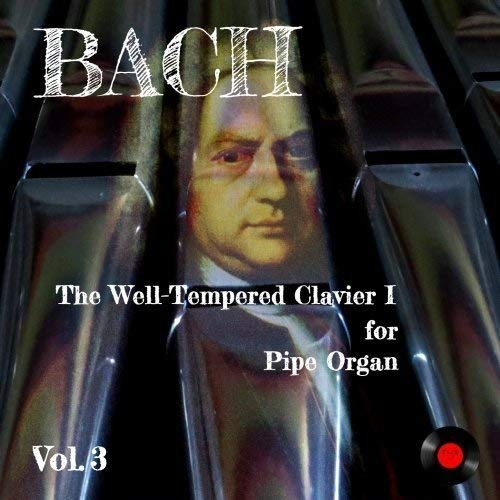 The Well-Tempered Clavier I for Pipe Organ | Vol.3 | BWV 862 - 869