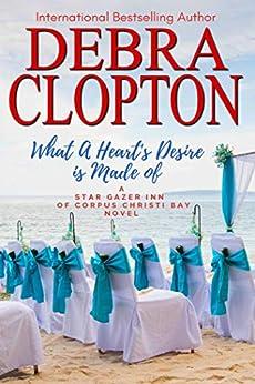 What a Heart's Desire is Made of (Star Gazer Inn of Corpus Christi Bay Book 4) by [Debra Clopton]