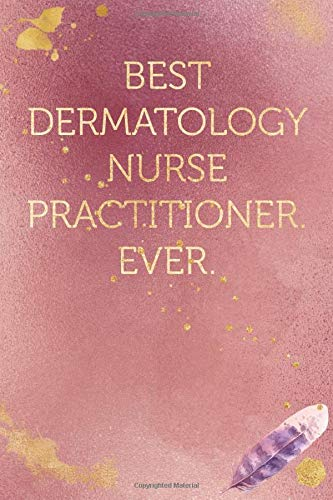 Best Dermatology Nurse Practitioner. Ever.: Funny Office Humor Notebook And Journal Gifts for Coworker / Lady Boss / Mom. All Journals Page Come With ... (Girly Rose Gold Color) (Funny Coworker Book)