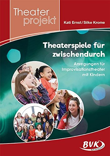 Theaterspiele für zwischendurch - Anregungen für Improvisationstheater mit Kindern