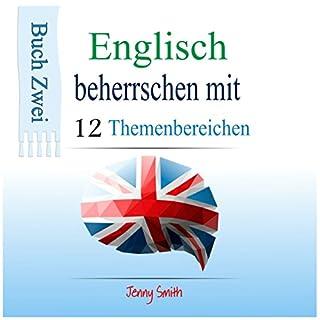 Englisch beherrschen mit 12 Themenbereichen     Buch Zwei: Über 200 Wörter und Phrasen auf mittlerem Niveau erklärt               Autor:                                                                                                                                 Jenny Smith                               Sprecher:                                                                                                                                 Jus Sargeant                      Spieldauer: 1 Std. und 53 Min.     6 Bewertungen     Gesamt 4,5