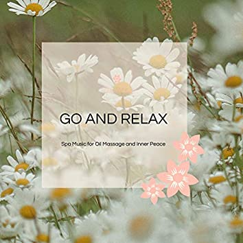 Go And Relax - Spa Music For Oil Massage And Inner Peace
