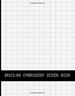 Brazilian Embroidery Design Book: Blank Grid Paper Templates for Hand Stitching Projects
