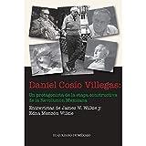 Daniel Cosío Villegas: :un protagonista de la etapa constructiva de la Revolución Mexicana