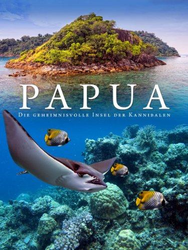 Papua: Die geheimnisvolle Insel der Kannibalen