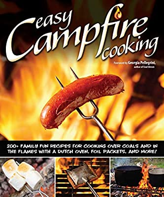 Easy Campfire Cooking: 200+ Family Fun Recipes for Cooking Over Coals and In the Flames with a Dutch Oven, Foil Packets, and More! (Fox Chapel Publishing) Recipes for Camping, Scouting, and Bonfires