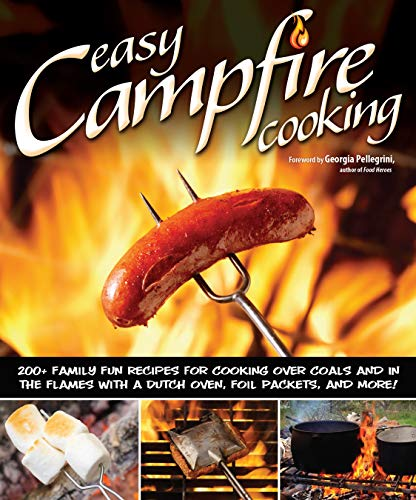 Easy Campfire Cooking: 200+ Family Fun Recipes for Cooking Over Coals