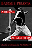 Basque Pelota: A Ritual, an Aesthetic (Occasional Papers Series Book 20) (English Edition)