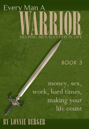 Every Man a Warrior Book 3: Money, Sex, Work, Hard Times, Making Your Life Count