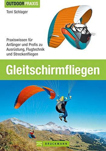 Outdoor Praxis Gleitschirm Fliegen: Praxiswissen zu Ausrüstung, Technik und Sicherheit. Das Lehrbuch für Anfänger und Profis zu Schirmen, Aerodynamik, ... mit über 150 Abbildungen auf 200 Seiten.
